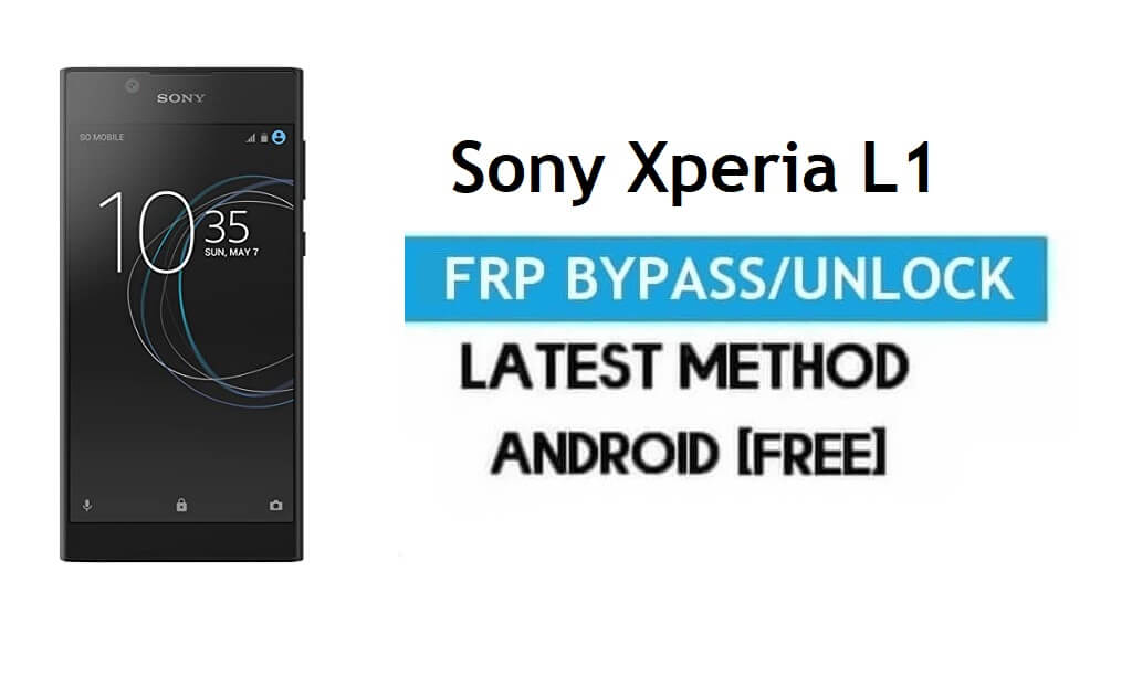 Sony Xperia L1 FRP Bypass Android 7.1 – Unlock Google Gmail Lock [Without PC] Latest Free