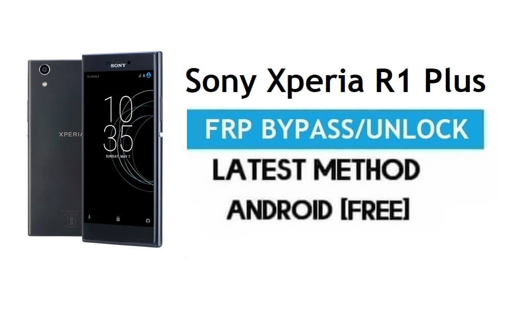 Sony Xperia R1 Plus FRP Bypass – Unlock Gmail Lock Android 7.1 No PC