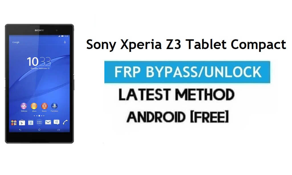 Sony Xperia Z3 Tablet Compact FRP Bypass – unlock gmail lock Android 6