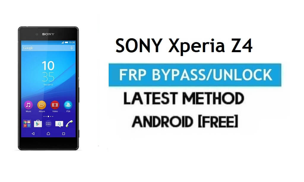 Sony Xperia Z4 FRP Bypass - Unlock Gmail lock Android 7.0 Without PC