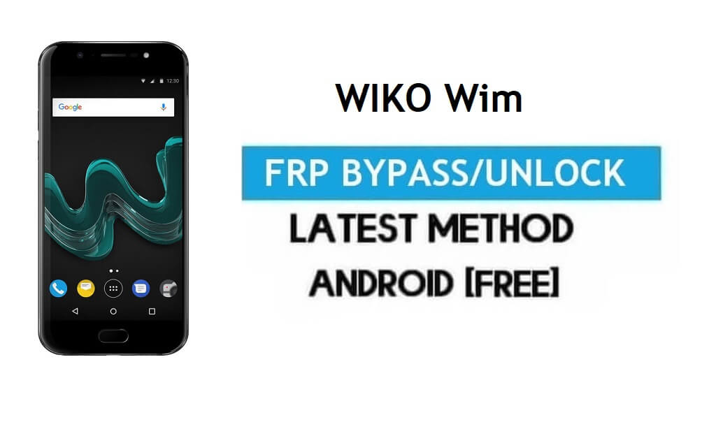 Wiko Wim FRP Bypass – Unlock Gmail Lock Android 7.1 Without PC