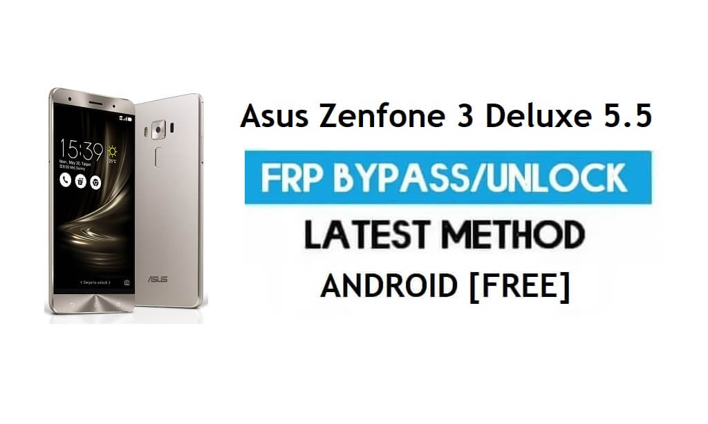 Asus Zenfone 3 Deluxe 5.5 FRP Bypass Android 7.1 – Unlock Google Gmail Lock [Without PC]