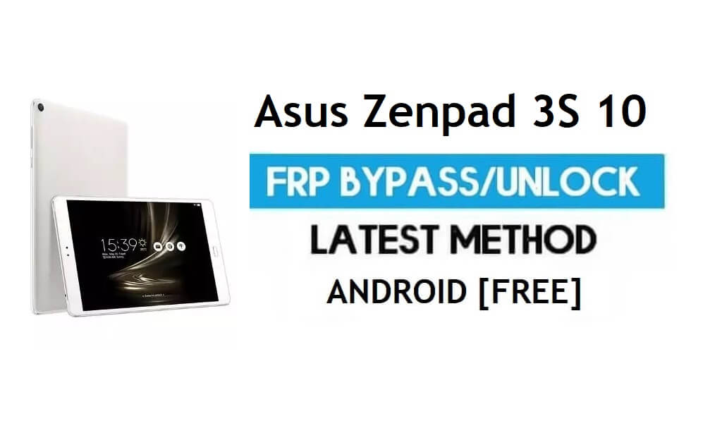 Asus Zenpad 3S 10 Z500M FRP Bypass – Unlock Gmail Lock Android 7.0