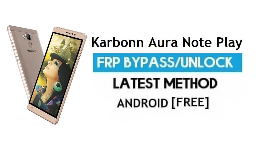 Karbonn Aura Note Play FRP Unlock Google Account Bypass Android 7.0