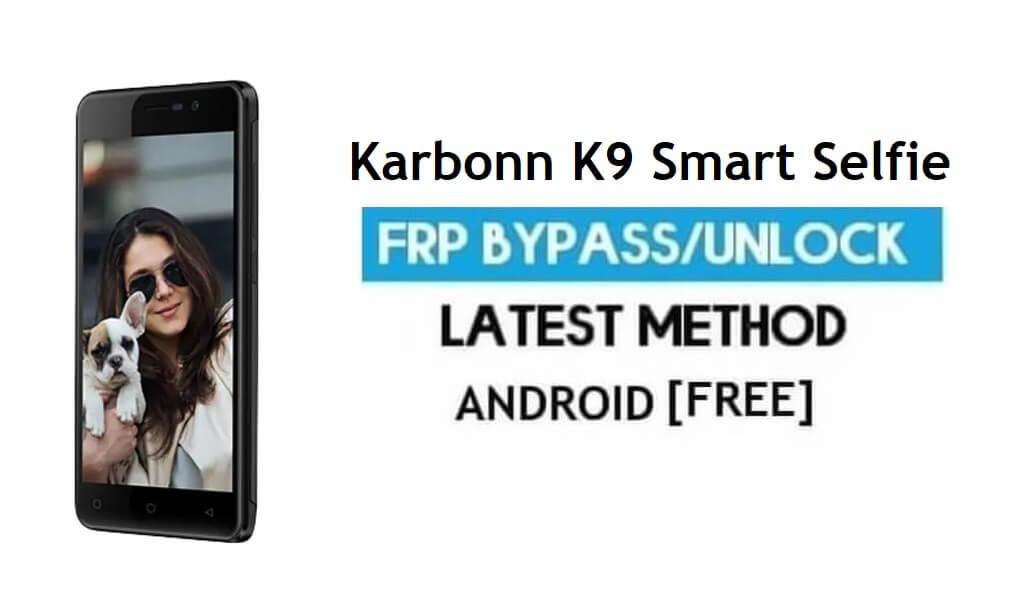 Karbonn K9 Smart Selfie FRP Bypass – Unlock Gmail Lock Android 7.0