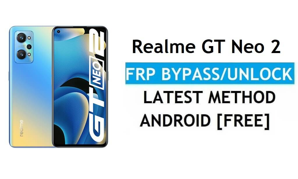 Realme GT Neo 2 Android 11 FRP Bypass Reset Google Gmail lock Latest