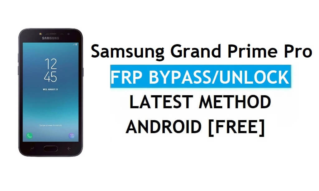 Samsung Grand Prime Pro FRP Bypass Android 7.1 Unlock Google Latest