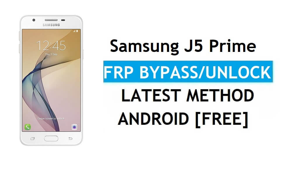 Delete Samsung J5 Prime SM-G570 FRP Google Verification [Android 8.0]