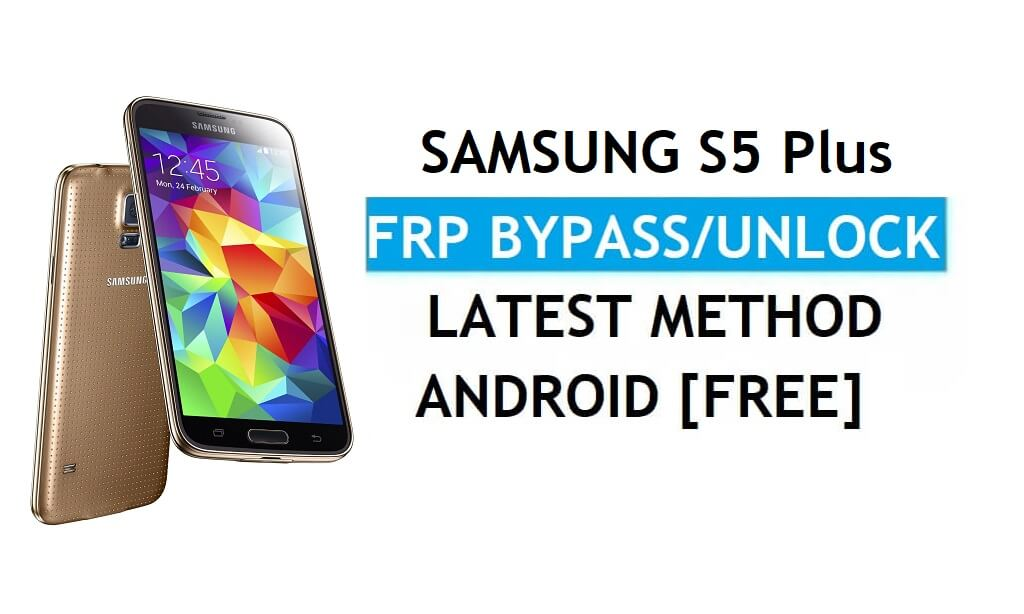 Samsung S5 Plus SM-G901F FRP Bypass Android 6.0 Unlock gmail Latest