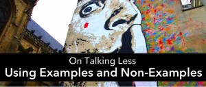 Talking Less: Use Examples and Non-Examples