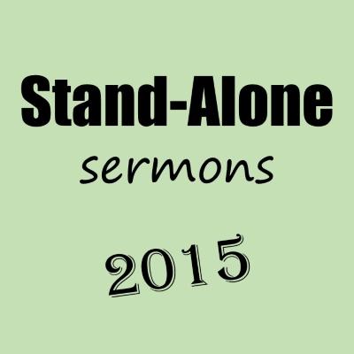 stand-alone sermons 2015
