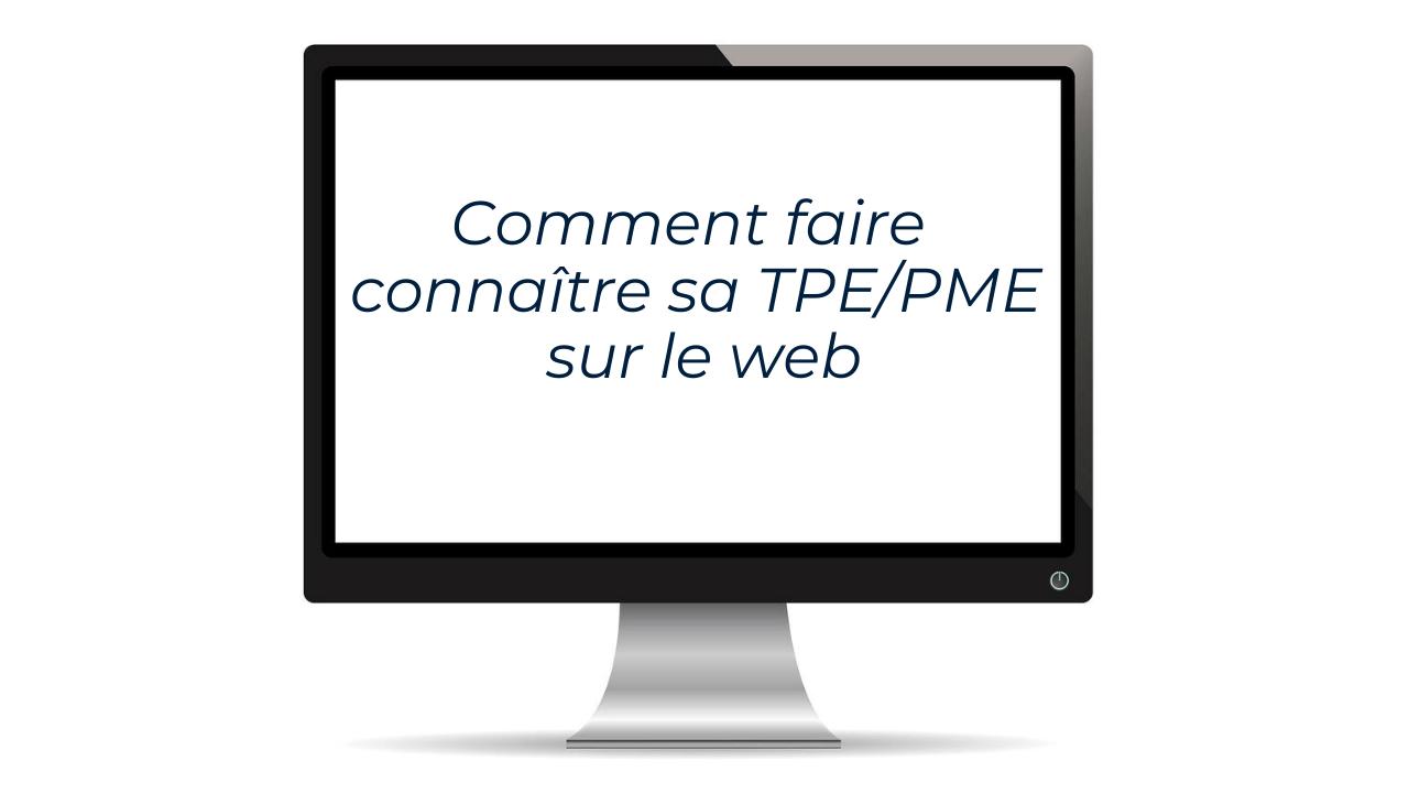 Faire connaître sa TPE/PME quand on débute sur le web