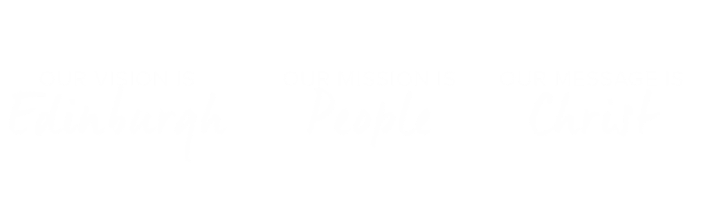 Our Vision is Edinburgh Our Mission is People Our Message is Christ