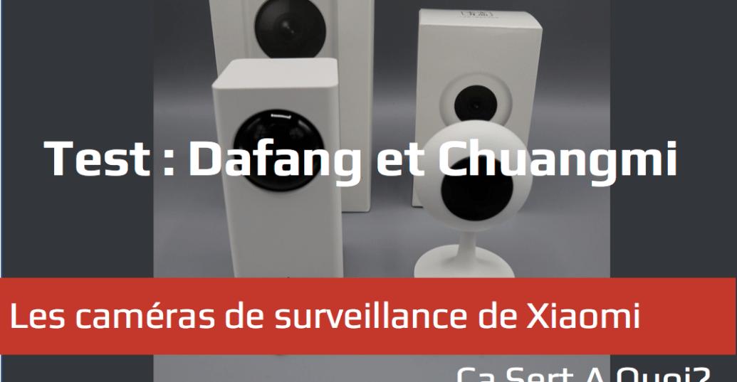 Test : Les caméras de surveillance Xiaomi Dafang et Xiaomi