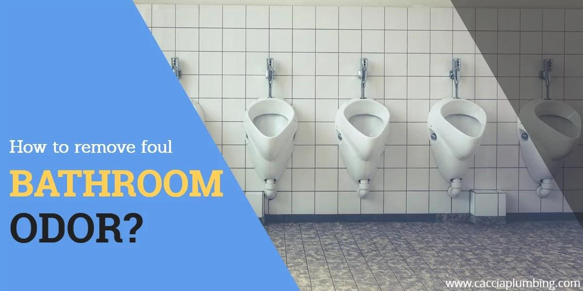 how to remove foul bathroom odor