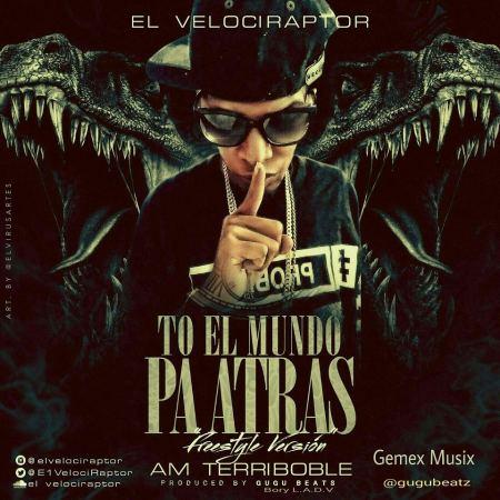El Velociraptor - To El Mundo Pa Atras (Prod. By Gugu Beats & Bory L.A.D.V)
