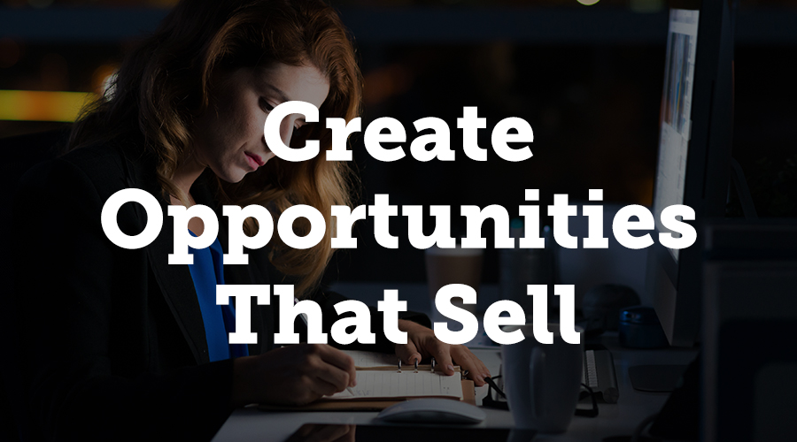Create Opportunities that Sell Themselves