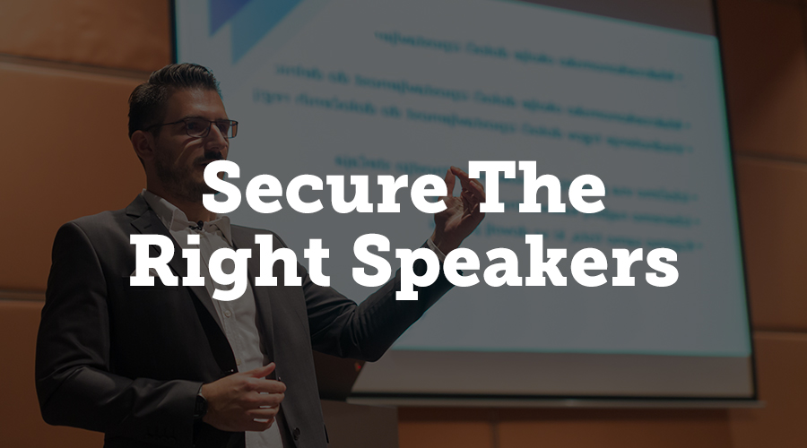 When starting to plan an event, it is extremely important that you secure a speaker who resonates with the audience. Speakers should be well-versed in the topic and also able to capture the targeted community's interest.