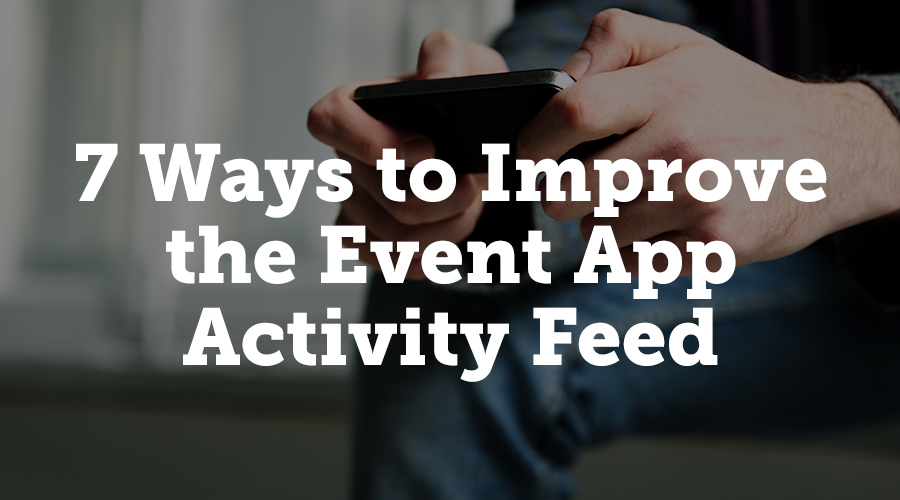 7 ways to improve the event app activity feed