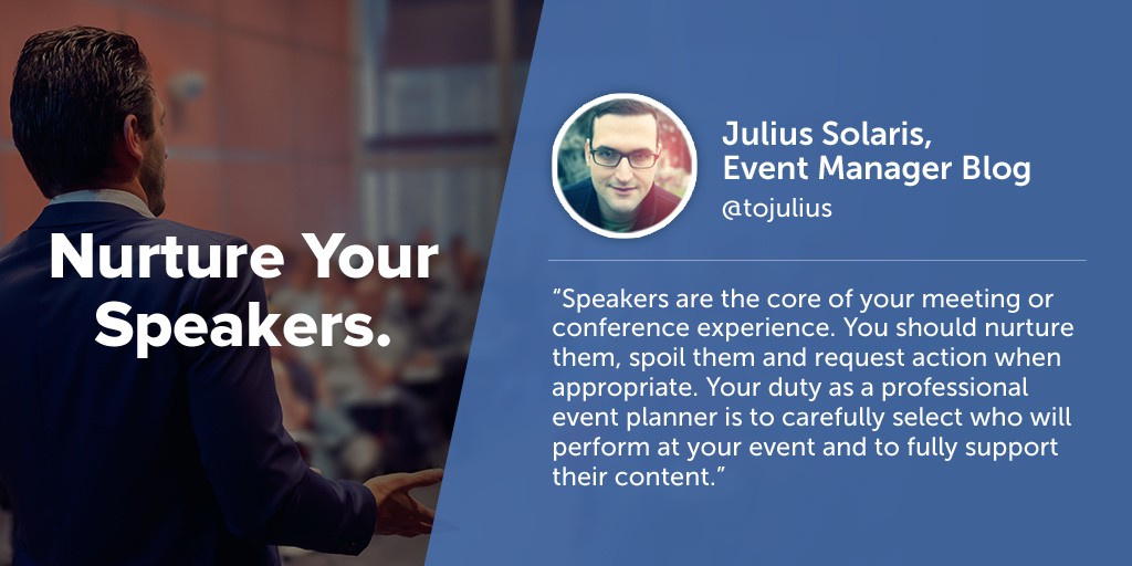 Inspiring quotes from event planners: Julius Solaris of Event Manager Blog says eventprofs must nuture their speakers.