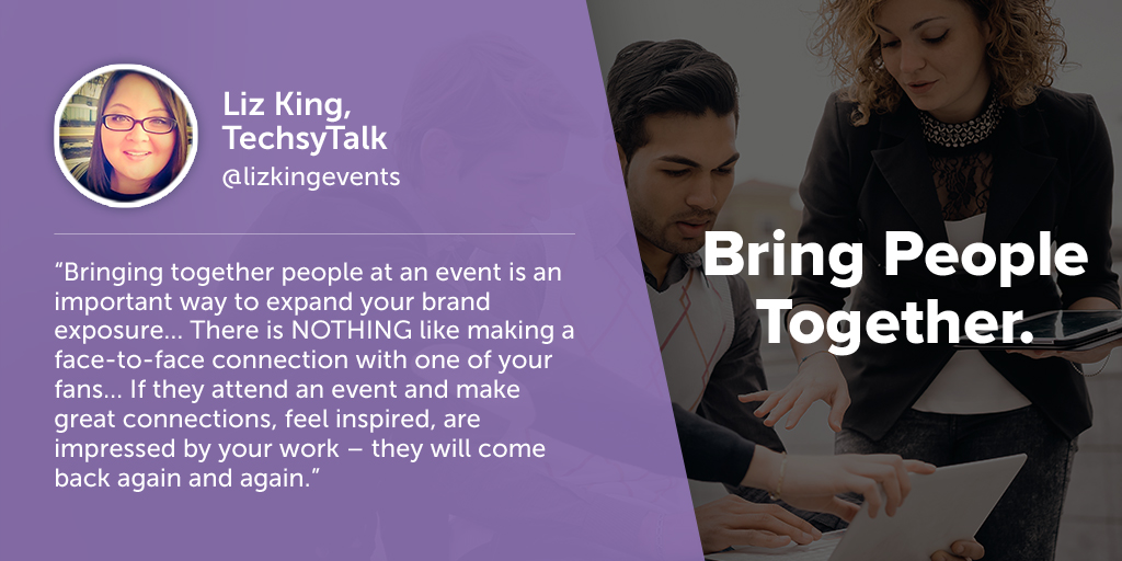 Inspiring quotes from event planners: Liz King of TechsyTalk says eventprofs must bring people together.