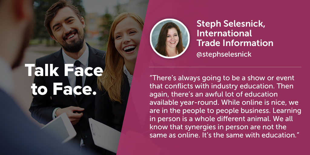 Inspiring quotes from event planners: Stephanie Selesnick of International Trade Information says eventprofs must talk face to face.