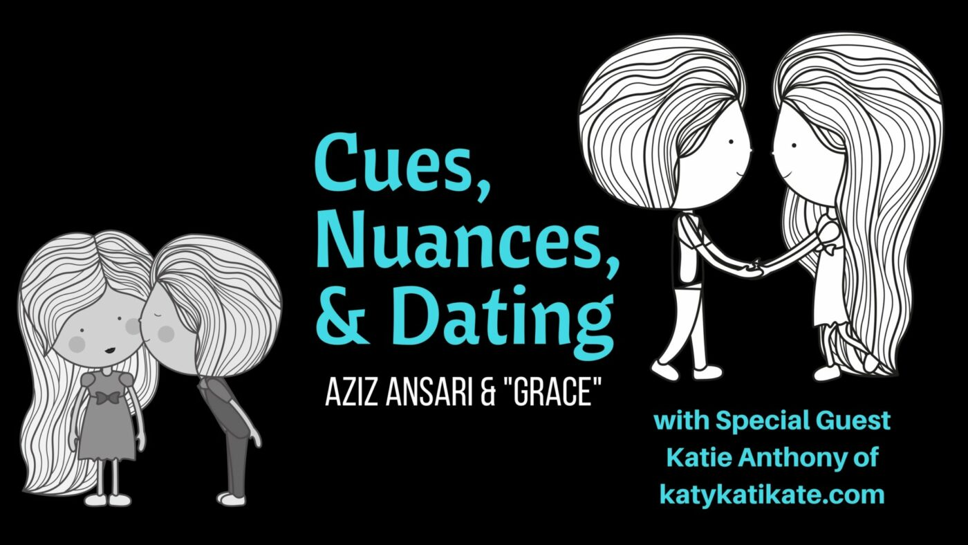 "Cues, Nuances, and Dating – Aziz Ansari and ""Grace"""