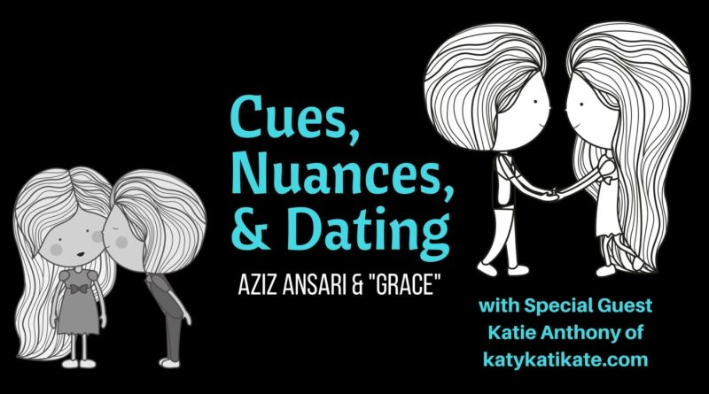"""Cues, Nuances, and Dating – Aziz Ansari and """"Grace"""""""