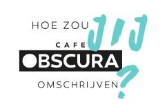 HOE ZOU JIJ CAFE OBSCURA OMSCHRIJVEN? De persoon die het beste cafeobscura kan omschrijven ontvangt