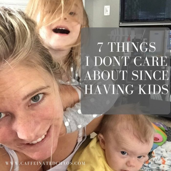 7 Things I Don't Care About Since Becoming a Mom