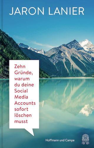 Extremer Titel, drollig geschrieben, aber gute Gründe: Jaron Lanier weiß, warum wir Social Media Accounts löschen sollten