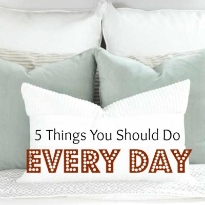 5 Things You Should Do Every day!