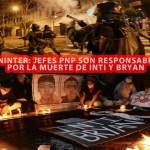 Jefes de la PNP son responsables de las muertes de Inti y Bryan