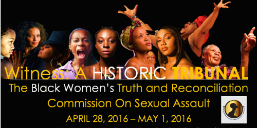 Faces of 9 black women in variuod poses and expressions with black background Witness ahistoric Tribinal The Black Womens Turht and Reconcilition COommission on Sexual Assault April 28, 2106-May 1, 2016