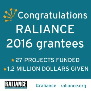 Congratulations Raliance 2016 grantees. 27 projects funded. 1.2 million dollars five #raliance raliance.org