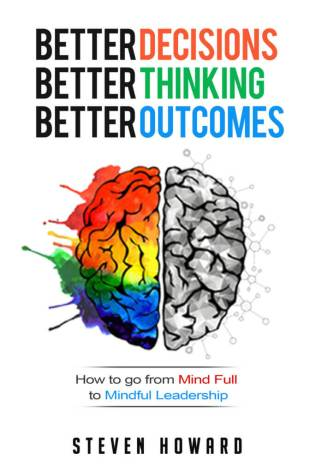 Mind Full to Mindful Leadership | Better Decision Making | Better Thinking