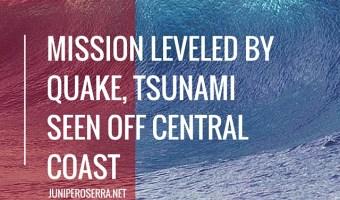 Mission Leveled by Quake, Tsunami Seen off Central Coast