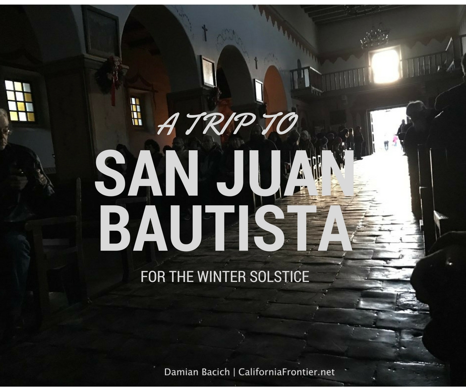 A Trip to San Juan Bautista on the Winter Solstice (Video)