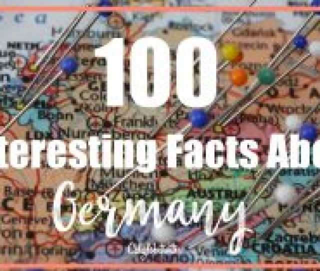 Interesting Facts About Germany Historical Facts About Germany Fun Facts About Germany For