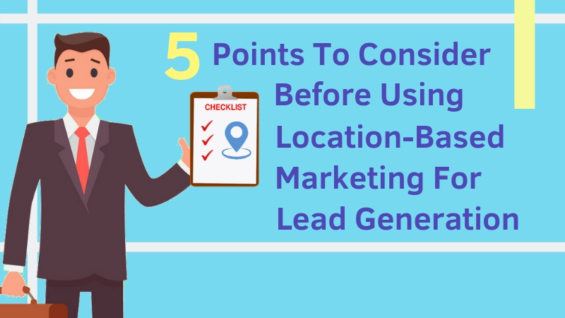 5-Points-To-Consider-Before-Using-Location-Based-Marketing-For-Lead-Generation