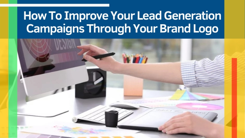 How To Improve Your Lead Generation Campaigns Through Your Brand Logo