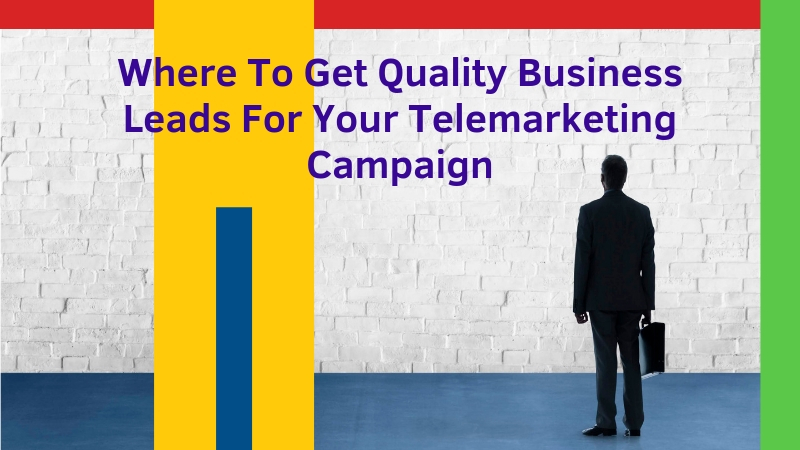 Where-To-Get-Quality-Business-Leads-For-Your-Telemarketing-Campaign