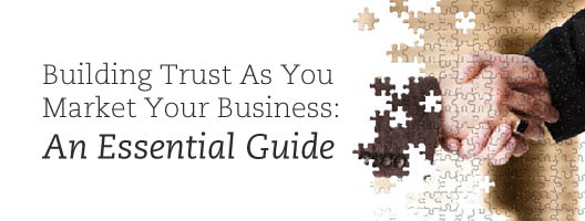 Building Trust As You Market Your Business: An Essential Guide