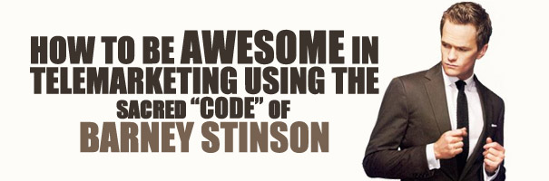 """How to be Awesome in Telemarketing Using the Sacred """"code"""" of Barney Stinson"""