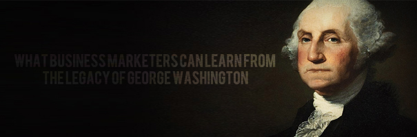 What Business Marketers Can Learn from the Legacy of George Washington