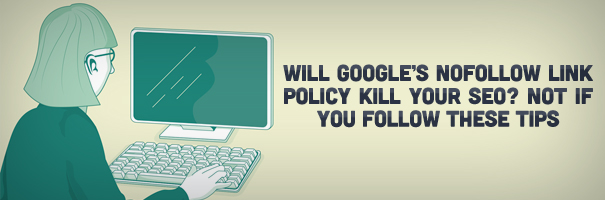 Will Google's NoFollow Link Policy Kill Your SEO - Not if you follow these tips