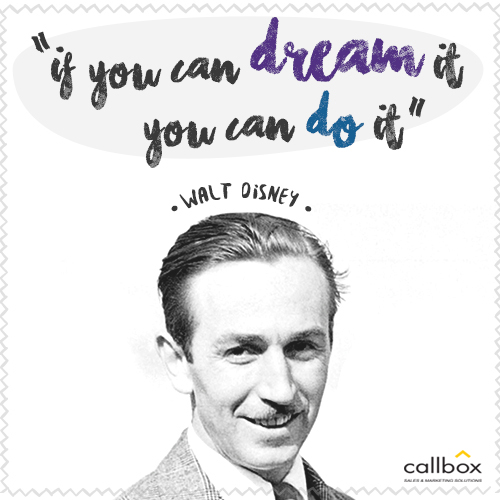 If you can dream it you can do it. –Walt Disney