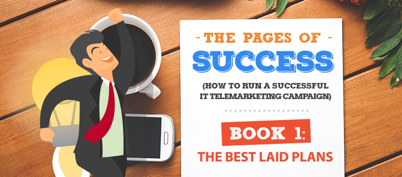 The Pages of Success for IT Telemarketing Part 1: The Best Laid Plans
