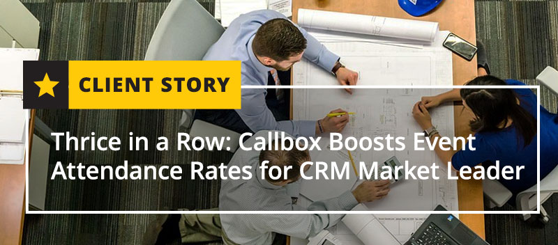 Callbox Boosts Event Attendance Rates for CRM Market Leader [Case Study]