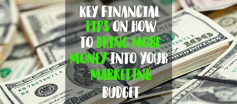 Key Financial Tips On How To Bring More Money Into Your Marketing Budget